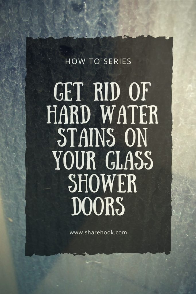 How to Get Rid of Hard Water Stains on your Glass Shower Doors